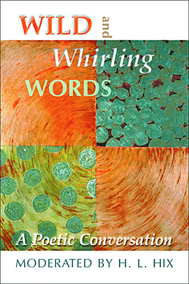 Wild and Whirling Words: A Poetic Conversation - Hix, H L