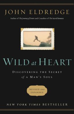 Wild at Heart: Discovering the Secret of a Man's Soul - Eldredge, John