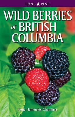 Wild Berries of British Columbia - Chambers, Fiona Hamersley