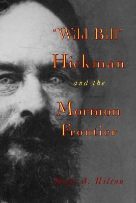 Wild Bill Hickman and the Mormon Frontier - Hilton, Hope A