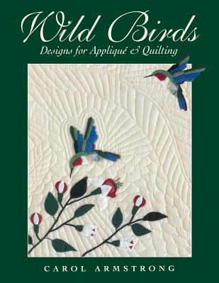 Wild Birds: Designs for Applique & Quilting - Armstrong, Carol