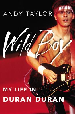 Wild Boy: My Life in Duran Duran - Taylor, Andy