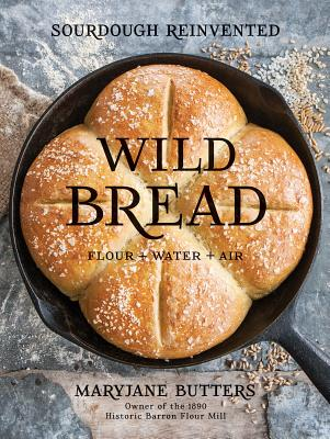 Wild Bread: Sourdough Reinvented - Butters, Maryjane