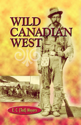 Wild Canadian West - Meyers, E.C.