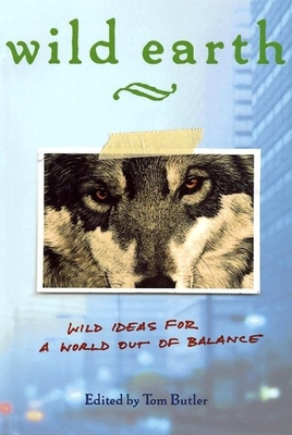 Wild Earth: Wild Ideas for a World Out of Balance - Butler, Tom (Editor), and McKibben, Bill