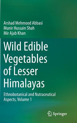 Wild Edible Vegetables of Lesser Himalayas: Ethnobotanical and Nutraceutical Aspects, Volume 1 - Abbasi, Arshad Mehmood, and Shah, Munir Hussain, and Khan, Mir Ajab