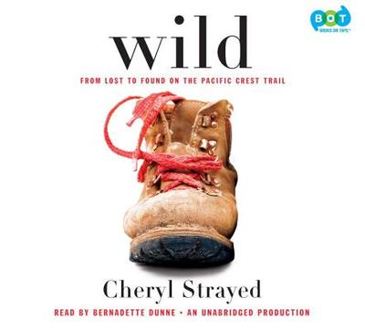 Wild: From Lost to Found on the Pacific Crest Trail - Strayed, Cheryl, and Dunne, Bernadette (Read by)