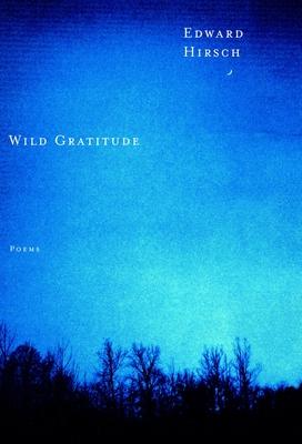 Wild Gratitude - Hirsch, Edward