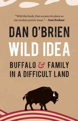 Wild Idea: Buffalo and Family in a Difficult Land - O'Brien, Dan