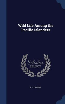 Wild Life Among the Pacific Islanders - Lamont, E H