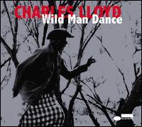 Wild Man Dance: Live at Wroclaw Philharmonic, Wroclaw, Poland, November 24, 2013 - Charles Lloyd