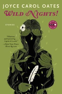 Wild Nights!: Stories about the Last Days of Poe, Dickinson, Twain, James, and Hemingway - Oates, Joyce Carol