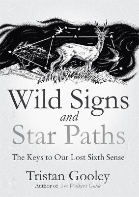 Wild Signs and Star Paths: 'A beautifully written almanac of tricks and tips that we've lost along the way' Observer - Gooley, Tristan