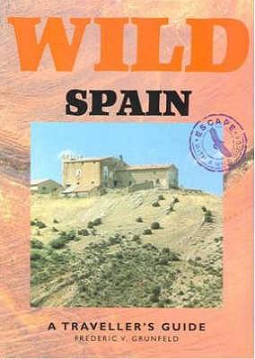 Wild Spain: A Traveller's Guide - Grunfeld, Frederic V., and Rigge, Simon (Editor)