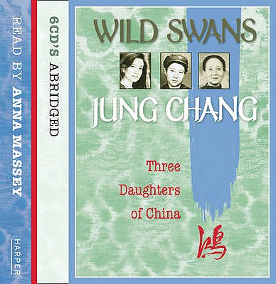 Wild Swans: Three Daughters of China - Chang, Jung, and Massey, Anna (Read by)