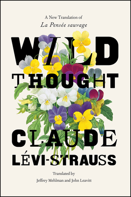 "Wild Thought: A New Translation of ""la Pensee Sauvage"" - Levi-Strauss, Claude, and Mehlman, Jeffrey (Translated by), and Leavitt, John (Translated by)"