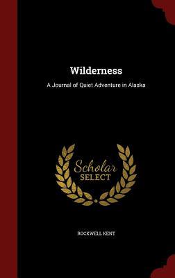 Wilderness: A Journal of Quiet Adventure in Alaska - Kent, Rockwell