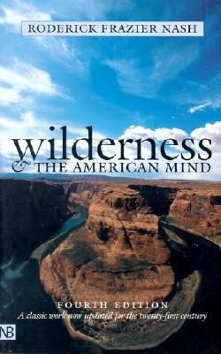 Wilderness and the American Mind: Fourth Edition - Nash, Roderick, Professor