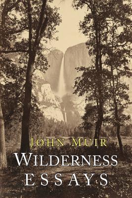 Wilderness Essays - Muir, John