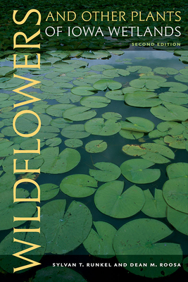 Wildflowers and Other Plants of Iowa Wetlands, 2nd Edition - Runkel, Sylvan T