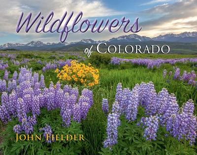 Wildflowers of Colorado - Fielder, John (Photographer)