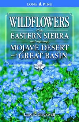 Wildflowers of the Eastern Sierra: And Adjoining Mojave Desert and Great Basin - Blackwell, Laird