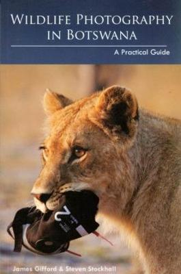 Wildlife photography in Botswana: A practical guide - Gifford, James, and Stockhall, Steven