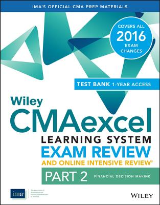 Wiley CMAexcel Learning System Exam Review 2016 and Online Intensive Review: Financial Decision Making Set Part 2 - IMA