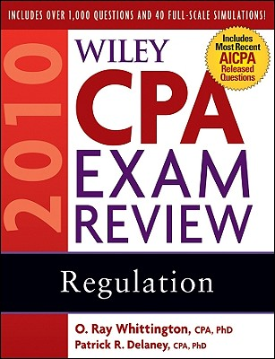 Wiley CPA Exam Review: Regulation - Whittington, Ray, PH.D., CPA, CIA, CMA, and Delaney, Patrick R, PH.D., CPA