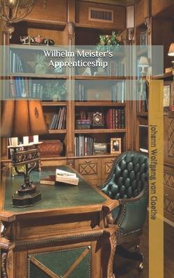 Wilhelm Meister's Apprenticeship - Goethe, Johann Wolfgang Von