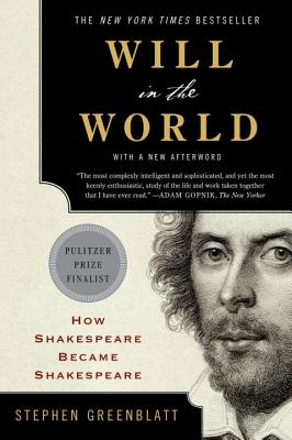 Will in the World: How Shakespeare Became Shakespeare - Greenblatt, Stephen, PH.D.