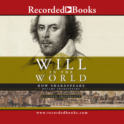 Will in the World: How Shakespeare Became Shakespeare - Greenblatt, Stephen, and Fernandez, Peter Jay (Narrator)