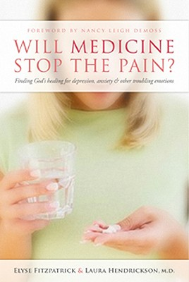 Will Medicine Stop the Pain?: Finding God's Healing for Depression, Anxiety, and Other Troubling Emotions - Fitzpatrick, Elyse M, and Hendrickson M D, Laura, and DeMoss, Nancy Leigh (Foreword by)