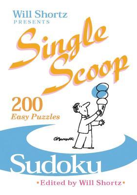 Will Shortz Presents Single Scoop Sudoku: 200 Easy Puzzles - Shortz, Will (Editor)