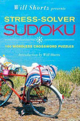 Will Shortz Presents Stress-Solver Sudoku: 100 Wordless Crossword Puzzles - Shortz, Will
