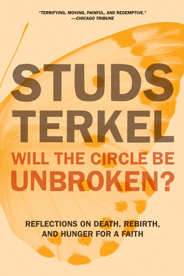 Will the Circle Be Unbroken?: Reflections on Death, Rebirth, and Hunger for a Faith - Terkel, Studs, and Gross, Jane (Introduction by)