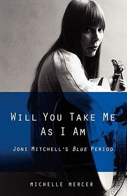 Will You Take Me as I Am: Joni Mitchell's Blue Period - Mercer, Michelle