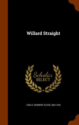 Willard Straight - Croly, Herbert David
