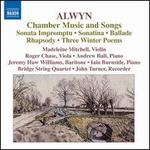 William Alwyn: Chamber Music and Songs