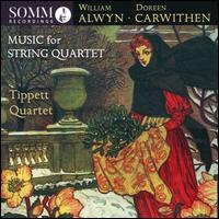 William Alwyn, Doreen Carwithen: Music for String Quartet - Tippett Quartet