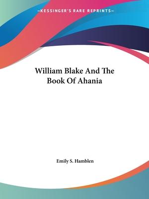 William Blake and the Book of Ahania - Hamblen, Emily S