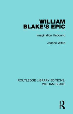William Blake's Epic: Imagination Unbound - Witke, Joanne
