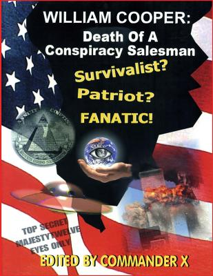 William Cooper: Death of a Conspiracy Salesman - X, Commander, and Beckley, Timothy Green (Contributions by), and Thomas, Kenn (Contributions by)
