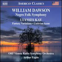 William Dawson: Negro Folk Symphony; Ulysses Kay: Fantasy Variations; Umbrian Scene - ORF Vienna Radio Symphony Orchestra; Arthur Fagen (conductor)