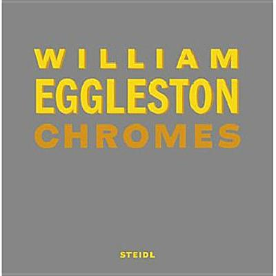 William Eggleston: Chromes - Eggleston, William (Photographer)