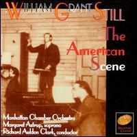 William Grant Still: The American Scene - Ashley Horne (violin); Margaret Astrup (soprano); Manhattan Chamber Orchestra; Richard Auldon Clark (conductor)