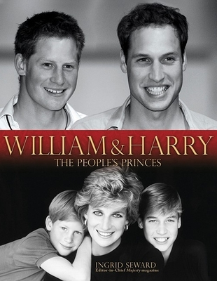 William & Harry: The People's Princes - Seward, Ingrid