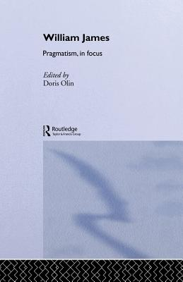 William James Pragmatism in Focus - Olin, Doris (Editor)