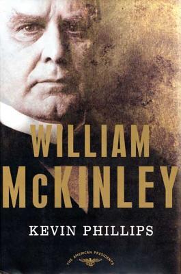William McKinley: The American Presidents Series: The 25th President, 1897-1901 - Phillips, Kevin P, and Schlesinger, Arthur Meier, Jr. (Editor)