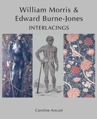 William Morris and Edward Burne-Jones: Interlacings - Arscott, Caroline